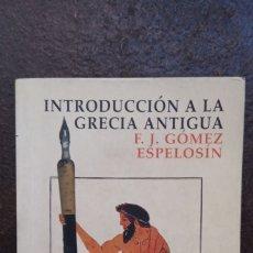 Libros de segunda mano: F. JAVIER GÓMEZ ESPELOSÍN: INTRODUCCIÓN A LA GRECIA ANTIGUA. Lote 179527737