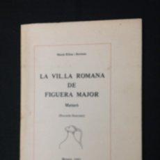 Libros de segunda mano: MARIÀ RIBAS I BERTRÁN. LA VIL·LA ROMANA DE FIGUERA MAJOR. MATARÓ (RECORDS LLUNYANS). MATARÓ, 1982.. Lote 180025596