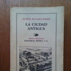Libros de segunda mano: LA CIUDAD ANTIGUA, FUSTEL DE COULANGES, OBRAS MAESTRAS EDITORIAL IBERIA, 1987. Lote 180241082