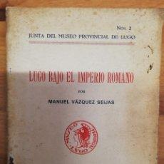 Libros de segunda mano: LUGO BAJO EL IMPERIO ROMANO - MANUEL VÁZQUEZ SEIJAS. 1939. Nº 2. Lote 180948293