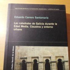 Libros de segunda mano: LAS CATEDRALES DE GALICIA DURANTE LA EDAD MEDIA. CLAUSTROS Y ENTORNO URBANO (EDUARDO CARRERO). Lote 181144125