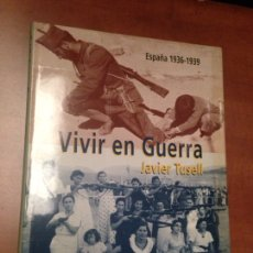 Libros de segunda mano: LIBRO DE GUERRA CIVIL , VIVIR EN GUERRA , JAVIER TUSELL. Lote 182057591