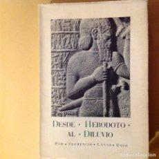 Libros de segunda mano: DESDE HERÓDOTO AL DILUVIO. LEYENDA. ARQUEOLOGIA. HISTORIA. FLORENCIO LUCAS. EDIT. NACIONAL. Lote 182106360