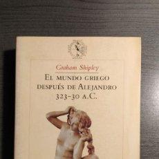 Libros de segunda mano: EL MUNDO GRIEGO DESPUÉS DE ALEJANDRO 323-30 A.C. GRAHAM SHIPLEY, CRÍTICA. Lote 182210982