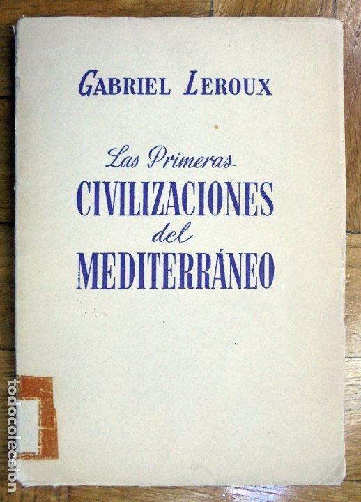 LAS PRIMERAS CIVILIZACIONES DEL MEDITERRÁNEO .GABRIEL LEROUX.1947 (Libros de Segunda Mano - Historia Antigua)