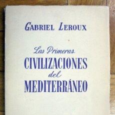Libros de segunda mano: LAS PRIMERAS CIVILIZACIONES DEL MEDITERRÁNEO .GABRIEL LEROUX.1947. Lote 182270302