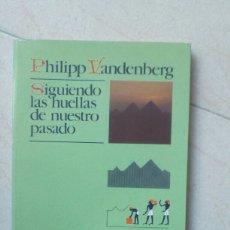 Libros de segunda mano: SIGUIENDO LAS HUELLAS DE NUESTRO PASADO. PHILIPP VANDENBERG. Lote 182752428
