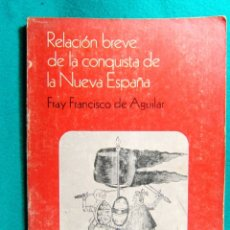 Libros de segunda mano: RELACION BREVE DE LA CONQUISTA DE NUEVA ESPAÑA-FRAY FRANCISCO DE AGUILAR-UNIVERSIDAD DE MEXICO-1980.. Lote 182957866