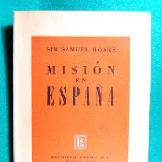 Libros de segunda mano: MISION EN ESPAÑA-TESTIMONIO DE SIR SAMUEL HOARE EMBAJADOR BRITANICO-BUENOS AIRES-1946-1ª EDICION. . Lote 182962860