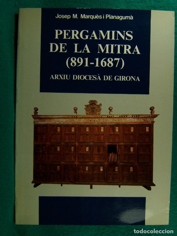 PERGAMINS DE LA MITRA (891-1687)-ARXIU DIOCESA DE GIRONA-JOSEP M. MARQUES I PLANAGUMA-1984-1ª EDICIO (Libros de Segunda Mano - Historia Antigua)