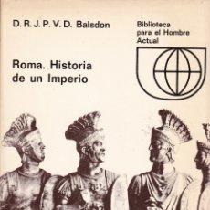 Libros de segunda mano: ROMA. HISTORIA DE UN IMPERIO - BALSDON, J. P. V. D. (JOHN PERCY VYVIAN DACRE). Lote 182975473