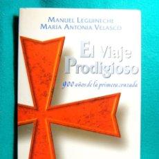 Libros de segunda mano: EL VIAJE PRODIGIOSO-900 AÑOS DE LA PRIMERA CRUZADA-LA MEJOR HISTORIA AVENTURA-MANUEL LEGUINECHE-1995. Lote 182976537