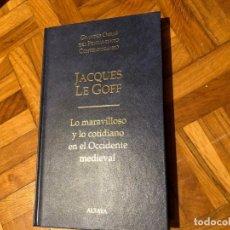 Libros de segunda mano: LO MARAVILLOSO Y LO COTIDIANO EN EL OCCIDENTE MEDIEVAL. JACQUES LE GOFF. EDIT. ALTAYA. EDAD MEDIA. . Lote 183172773