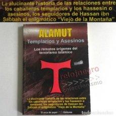 Libros de segunda mano: ALAMUT TEMPLARIOS Y ASESINOS LOS ORÍGENES DEL TERRORISMO ISLÁMICO - LIBRO HASSAN IBN RELIGIÓN TEMPLE. Lote 183406111
