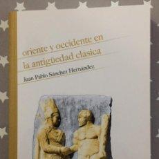 Libros de segunda mano: ORIENTE Y OCCIDENTE EN LA ANTIGUEDAD CLASICA, JUAN PABLO SANCHEZ HERNANDEZ. Lote 183432611