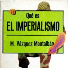 Libros de segunda mano: QUE ES EL IMPERIALISMO POR M. VAZQUEZ MONTALBAN.. Lote 183637307