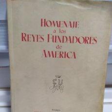 Libros de segunda mano: HOMENAJE A LOS REYES FUNDADORES DE AMÉRICA, ED. CULTURA HISPANICA MCMLIII. Lote 184207935