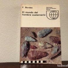 Libros de segunda mano: EL MUNDO DEL HOMBRE CUATERNARIO. F. BORDES. EDICIONES GUADARRAMA. PREHISTORIA. Lote 184659070