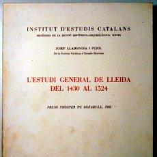 Libros de segunda mano: LLADONOSA I PUJOL, JOSEP - L'ESTUDI GENERAL DE LLEIDA DEL 1430 AL 1524 - BARCELONA 1970. Lote 184916212