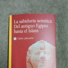 Libros de segunda mano: LA SABIDURÍA SEMITICA DEL ANTIGUO EGIPTO HASTA EL ISLAM..2000. Lote 187102608