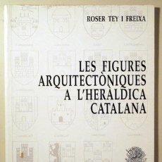 Libros de segunda mano: TEY I FREIXA, ROSER - LES FIGURES ARQUITECTÒNIQUES A L'HERÀLDICA CATALANA - BARCELONA 1994 - IL·LUST. Lote 187172920
