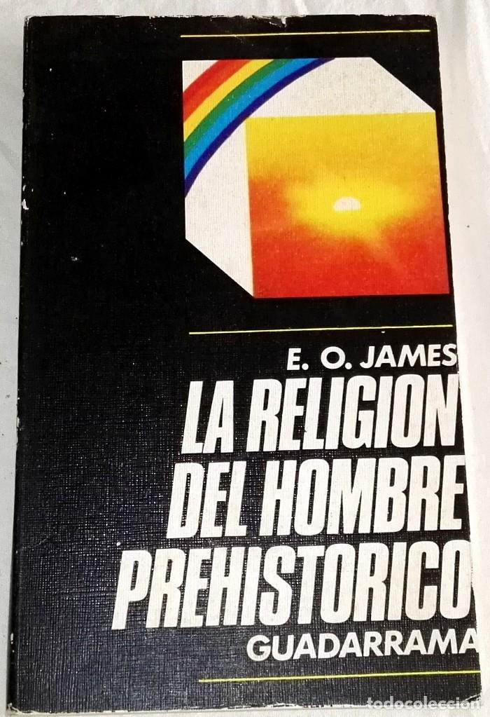 LA RELIGIÓN DEL HOMBRE PREHISTÓRICO; E.O. JAMES - GUADARRAMA 1973 (Libros de Segunda Mano - Historia Antigua)