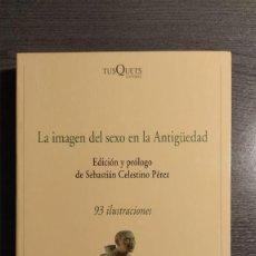 Libros de segunda mano: LA IMAGEN DEL SEXO EN LA ANTIGÜEDAD. EDICIÓN Y PRÓLOGO DE SEBASTIÁN CELESTINO PÉREZ, ED. TUSQUETS. Lote 187461131