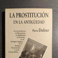 Libros de segunda mano: LA PROSTITUCIÓN EN LA ANTIGUEDAD. PIERRE DUFOUR. EDITORAIL ROGER.. Lote 187461788