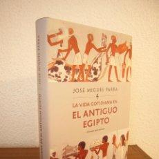 Libros de segunda mano: JOSÉ MIGUEL PARRA: LA VIDA COTIDIANA EN EL ANTIGUO EGIPTO (CÍRCULO DE LECTORES, 2016) COMO NUEVO. Lote 187509468