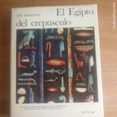 Libros de segunda mano: EL UNIVERSO DE LAS FORMAS - LOS FARAONES - EL EGIPTO DEL CREPUSCULO - AGUILAR - 1980 336PP. Lote 187607250