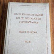 Libros de segunda mano: EL ELEMENTO VASCO EN EL SIGLO XVIII - VENEZOLANO - VICENTE DE AMEZAGA - VOL III . Lote 191229330