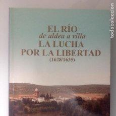 Libros de segunda mano: EL RIO DE ALDEA A VILLA. LA LUCHA POR LA LIBERTAD 1628-1635. VILLA DEL RÍO. CÓRDOBA. Lote 191352421