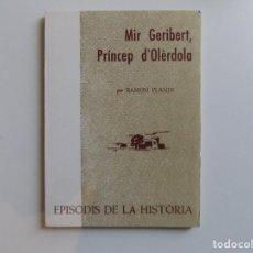 Libros de segunda mano: LIBRERIA GHOTICA. RAMON PLANES. MIR GERIBERT, PRÍNCEP D ´OLÈRDOLA. 1970.. Lote 194349712