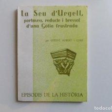 Libros de segunda mano: LIBRERIA GHOTICA. ESTEVE ALBERT. LA SEU D ´URGELL,PORTAVEU,REDUCTE I BRESSOL D ´UNA GÒTIA FRUSTRADA.. Lote 194350073