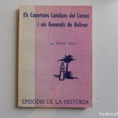 Libros de segunda mano: LIBRERIA GHOTICA. NÚRIA SALES. ELS CAPUTXINS CATALANS DEL CARONÍ I ELS GENERALS DE BOLIVAR.1967. Lote 194350565