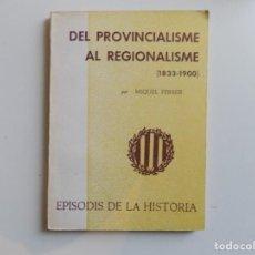 Libros de segunda mano: LIBRERIA GHOTICA. MIQUEL FERRER. DEL PROVINCIALISME AL REGIONALISME.(1833-1900) 1975. Lote 194350756