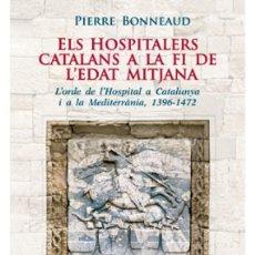 Libros de segunda mano: ELS HOSPITALERS CATALANS A LA FI DE L'EDAT MITJANA L'ORDE DE L'HOSPITAL A CATALUNYA I MEDITERRÀNIA. Lote 194391831