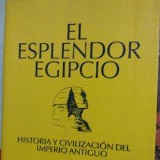 Libros de segunda mano: EL ESPLENDOR EGIPCIO,HISTORIA Y CIVILIZACION DEL IMPERIO ANTIGUO,T&B EDITORES,2005. Lote 288685798