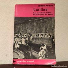 Libros de segunda mano: CATILINA. UNA REVOLUCIÓN CONTRA LA PLUTOCRACIA EN ROMA. ERNESTO PALACIO. EDITORIAL . HUEMUL. Lote 194623568