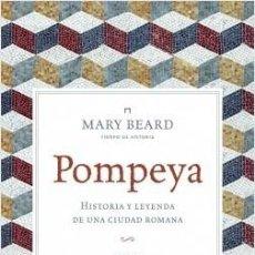 Libros de segunda mano: POMPEYA HISTORIA Y LEYENDA DE UNA CIUDAD ROMANA MARY BEARD. Lote 194627747