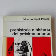 Libros de segunda mano: PREHISTORIA E HISTORIA DEL PRÓXIMO ORIENTE. AUTOR: EDUARDO RIPOLL PERELLÓ. Lote 194708022