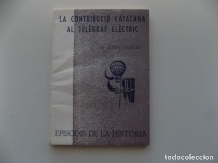 LIBRERIA GHOTICA. JOSEP IGLESIES. LA CONTRIBUCIÓ CATALANA AL TELÈGRAF ELÈCTRIC.1965. (Libros de Segunda Mano - Historia Antigua)