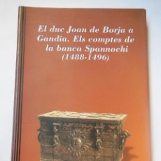 Libros de segunda mano: EL DUC JOAN DE BORJA A GANDIA. ELS COMPTES DE LA BANCA SPANNOCHI (1488-1496) . Lote 195167601