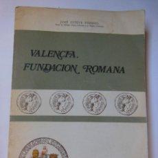 Libros de segunda mano: VALENCIA, FUNDACIÓN ROMANA. ESTEVE FORRIOL JOSÉ. 1978. Lote 195168016