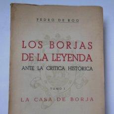 Libros de segunda mano: LOS BORJAS DE LA LEYENDA ANTE LA CRITICA HISTÓRICA. VOLUMEN I LA CASA DE BORJA. ROO PEDRO DE. 1952. Lote 195209187