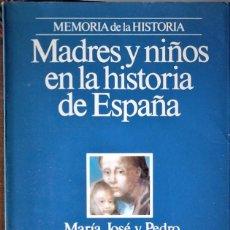 Libros de segunda mano: MARÍA JOSÉ Y PEDRO VOLTES - MADRES Y NIÑOS EN LA HISTORIA. Lote 195214797