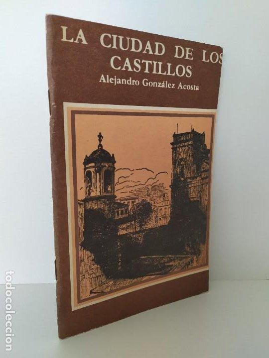 LA CIUDAD DE LOS CASTILLOS. ALEJANDRO GONZÁLEZ ACOSTA. EDITORIAL ORIENTE. SANTIAGO DE CUBA. 1984. (Libros de Segunda Mano - Historia Antigua)