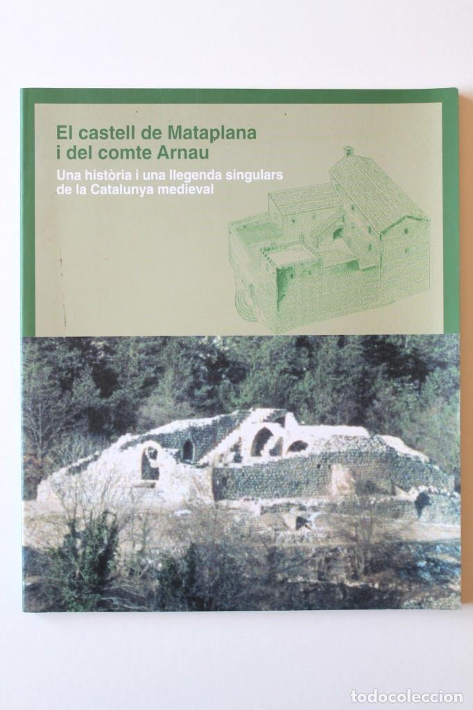 E.MAIDEU I ALTRES - EL CASTELL DE MATAPLANA I DEL COMTE ARNAU. UNA HISTÒRIA I LLEGENDA SINGULARS (Libros de Segunda Mano - Historia Antigua)