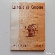 Libros de segunda mano: LIBRERIA GHOTICA. FORT I COGUL. LA FARSA DE GANDESA. 1969.EPISODIS DE LA HISTÒRIA.. Lote 195427711