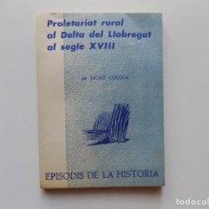 Libros de segunda mano: LIBRERIA GHOTICA. JAUME CODINA. PROLETARIAT RURAL AL DELTA DEL LLOBREGAT AL SEGLE XVIII.1969.. Lote 195428147